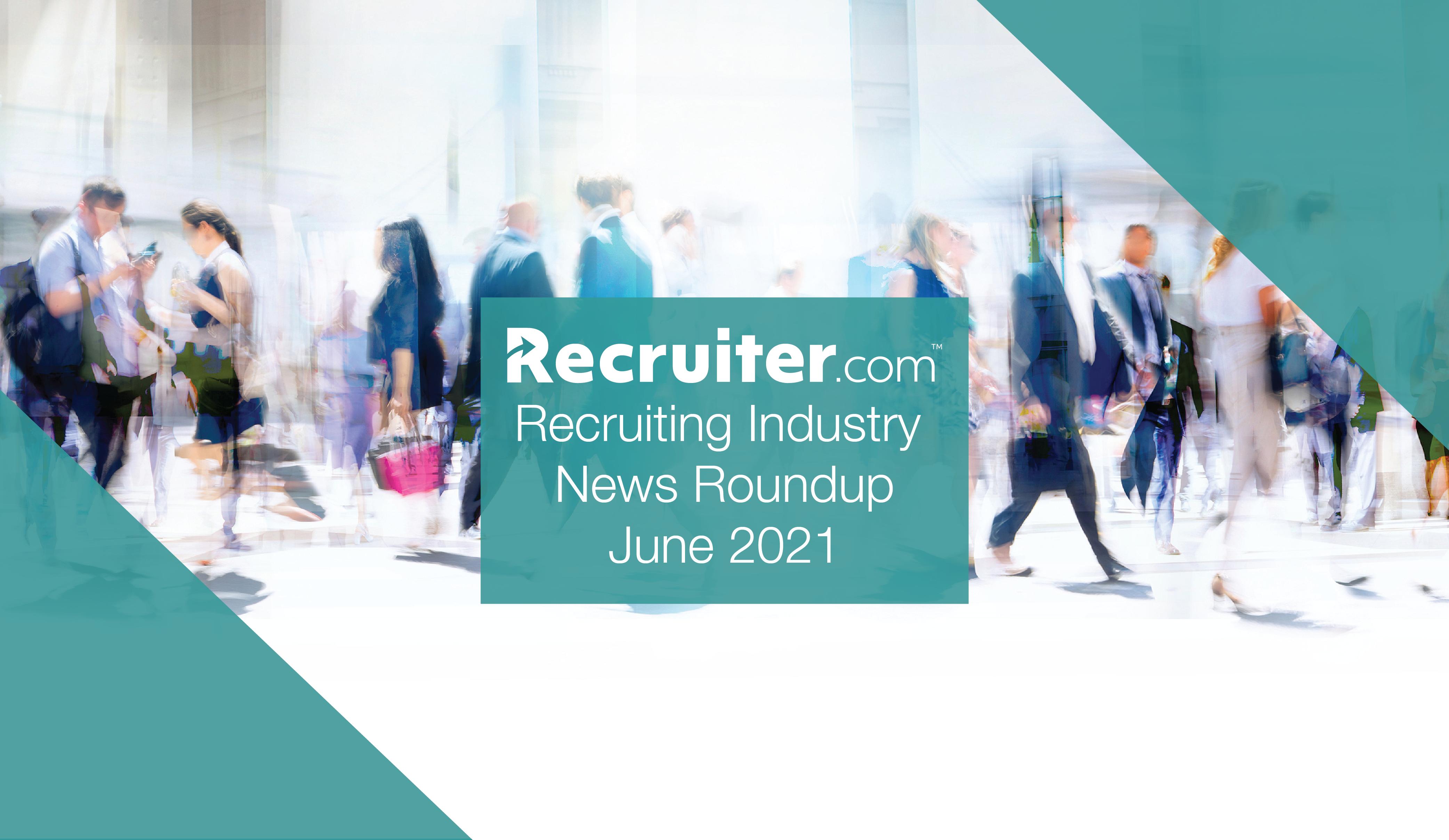 Recruiting Industry News June 2021