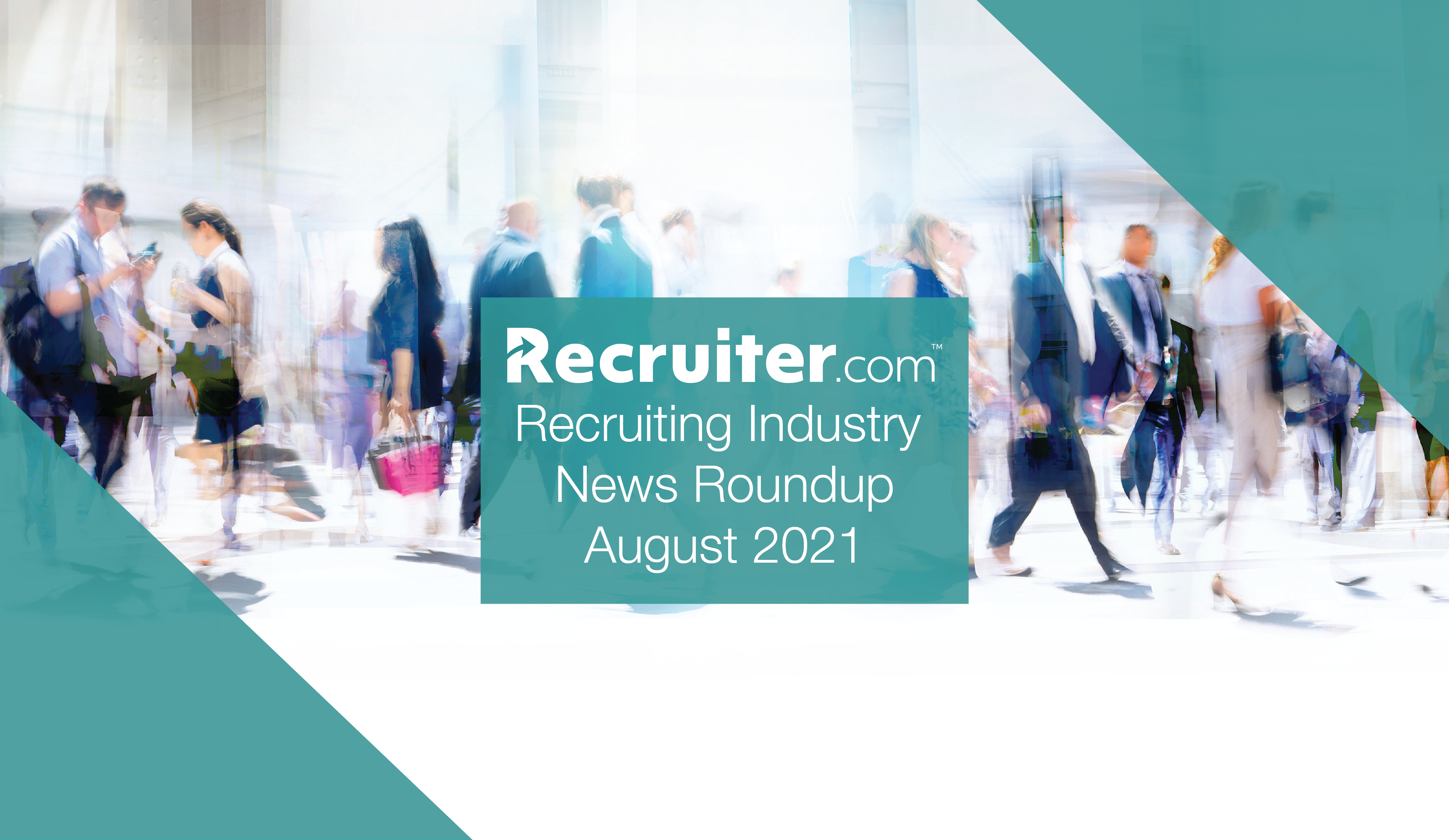 Recruiting Industry News Roundup August 2021