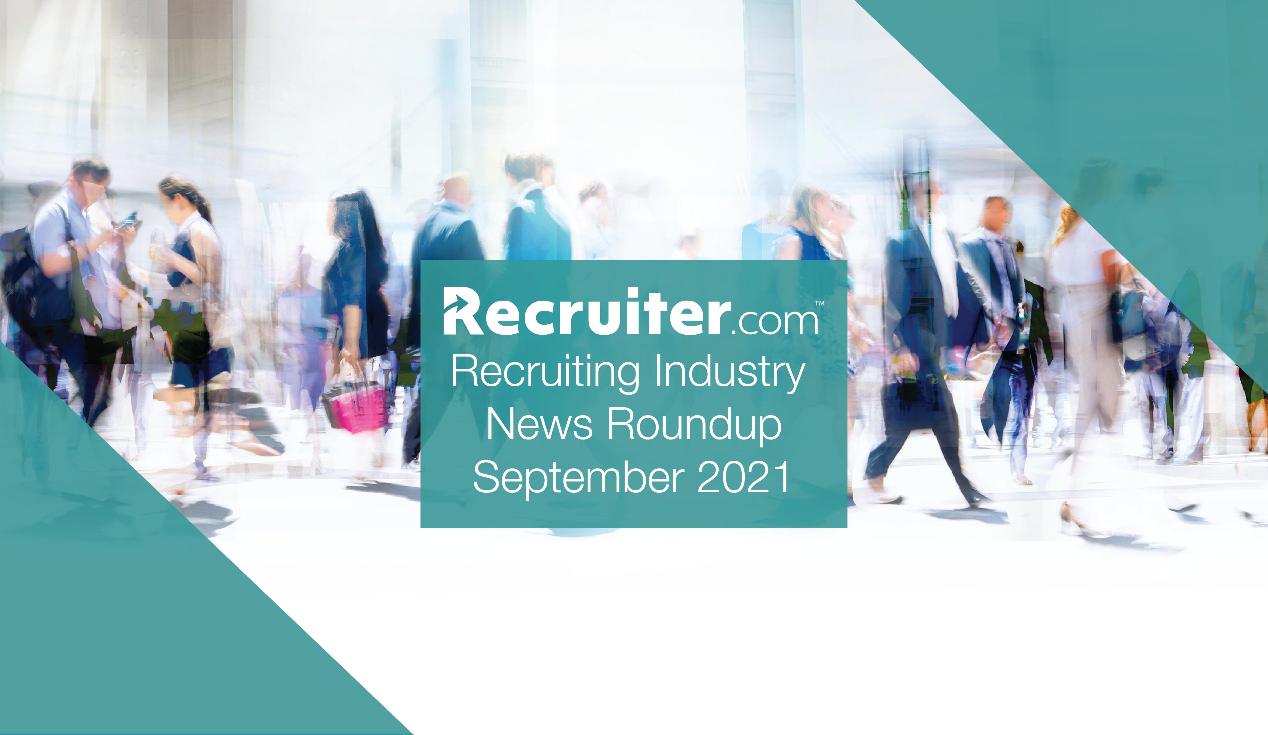 Recruiting Industry Roundup September 2021