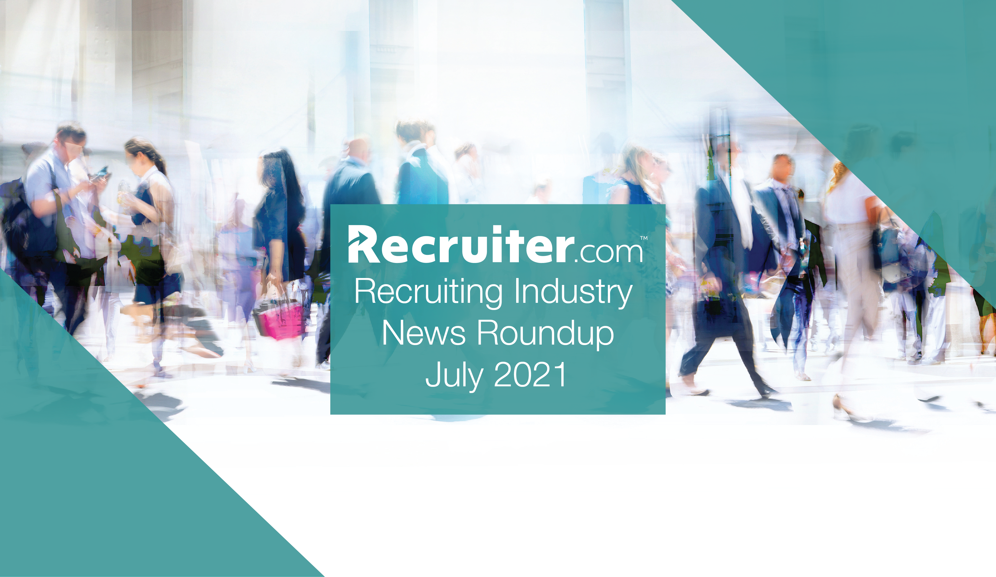 Recruiting Industry News July 2021